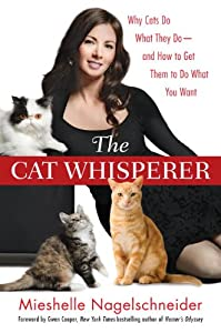 The Cat Whisperer: Why Cats Do What They Do--and How to Get Them to Do What You Want by Bantam